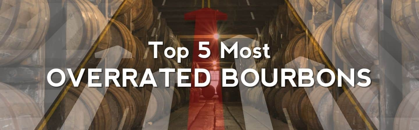 Top 5 Most Overrated Bourbons Header